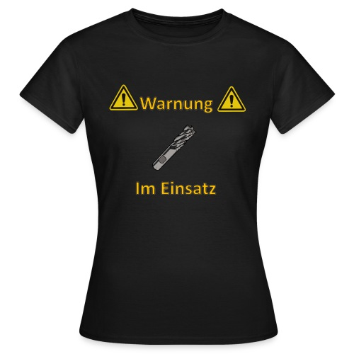 Fräser im Einsatz - Frauen T-Shirt