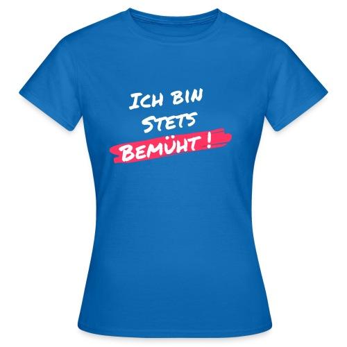 Stets bemueht - Frauen T-Shirt