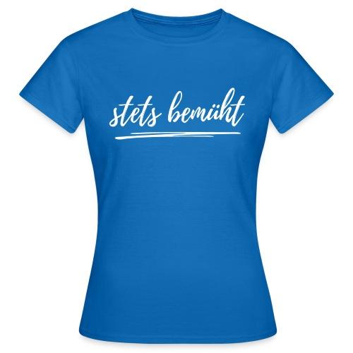 stets bemüht - lustiger Spruch - Funshirt - Urlaub - Frauen T-Shirt