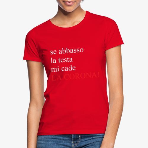 LA CORONA! - Maglietta da donna