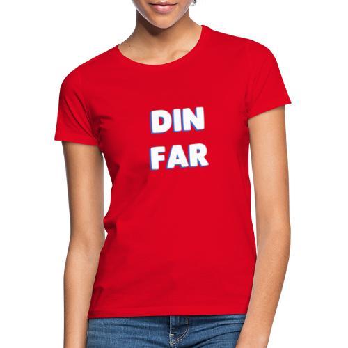 DIN FAR BLÅ - Dame-T-shirt