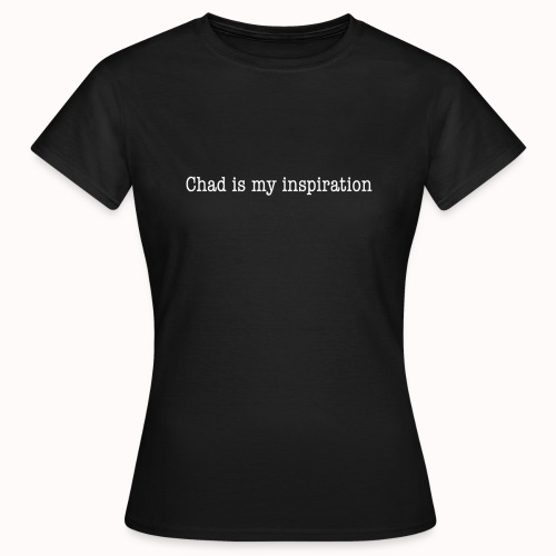 Chad is my inspiration T-shirt for women - T-shirt Femme