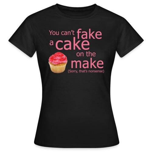 shirt on the make - Women's T-Shirt