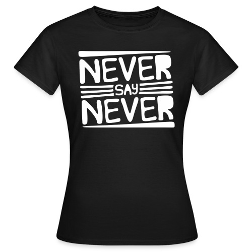 Never Say Never - Camiseta mujer