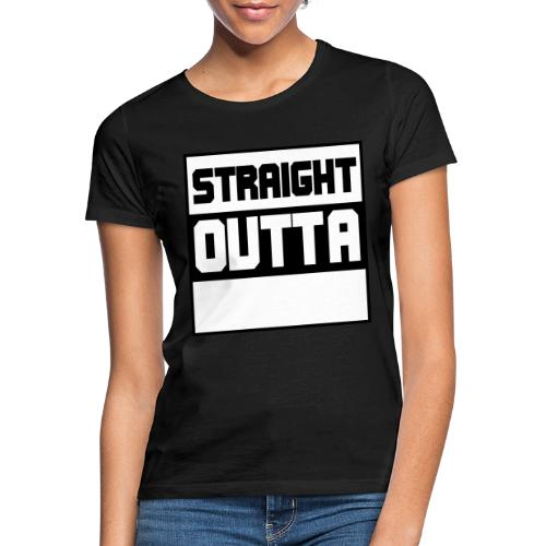 lav selv dit eget STRAIGHT OUTTA STATEMENT - Dame-T-shirt