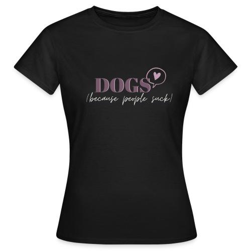 Dogs because people suck - T-skjorte for kvinner