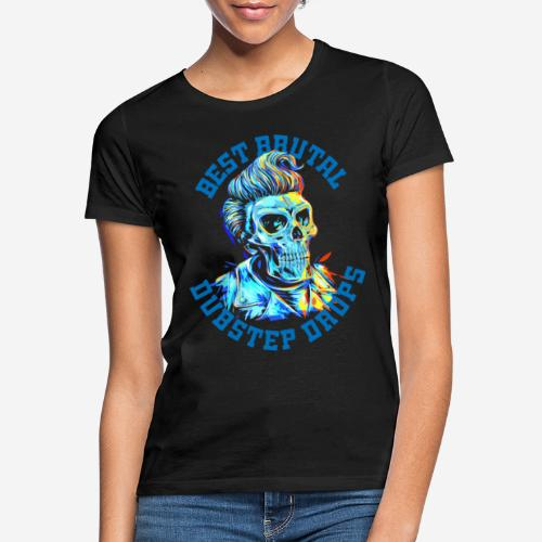 brutale Dubstep-Tropfen - Frauen T-Shirt