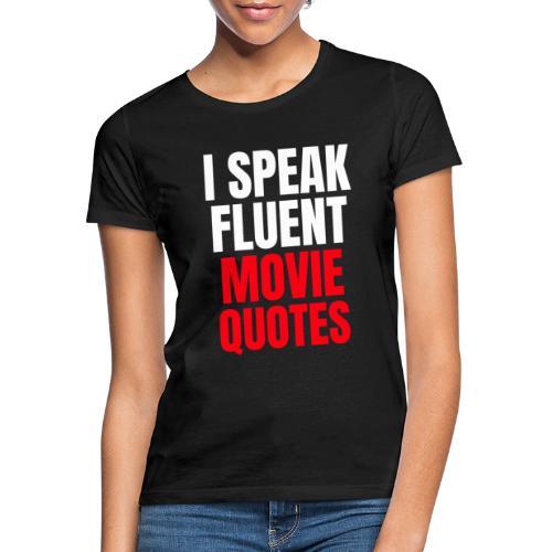I Speak Fluent Movie Quotes - Frauen T-Shirt