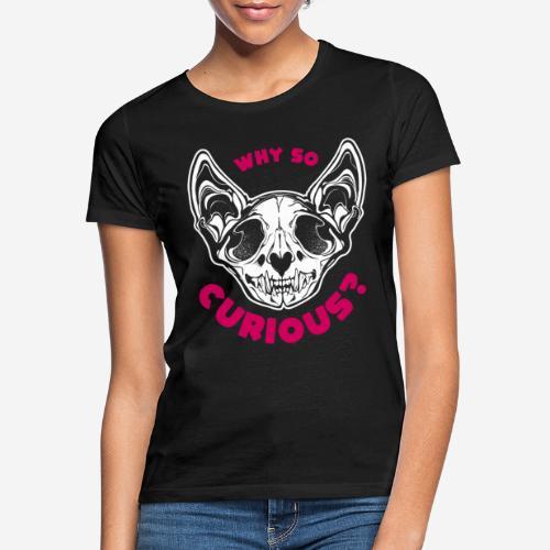 warum so neugierig Katzenschädel - Frauen T-Shirt