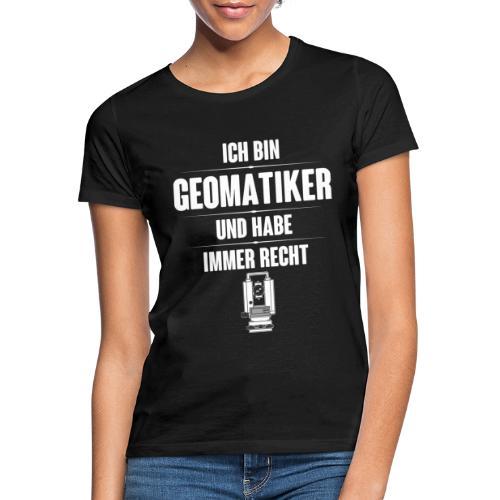 Geomatiker Recht Vermessungstechniker Theodoloit - Frauen T-Shirt