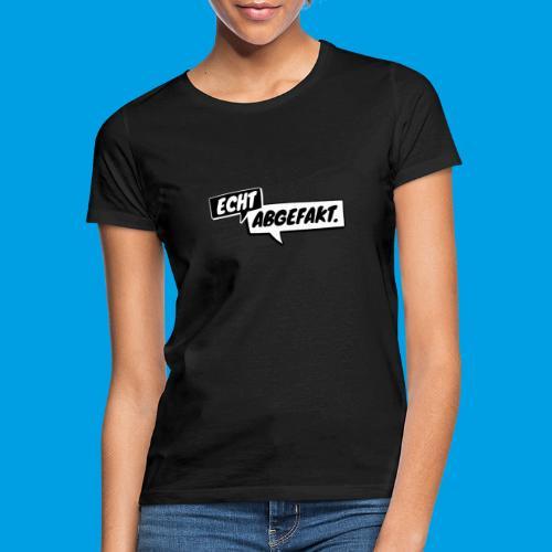 Echt abgefakt. Schriftzug - Frauen T-Shirt