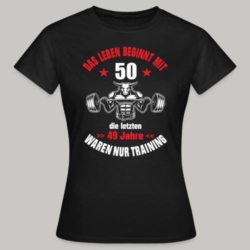 50 Geburtstag Geschenk lustig Nur Training Stier - Frauen T-Shirt