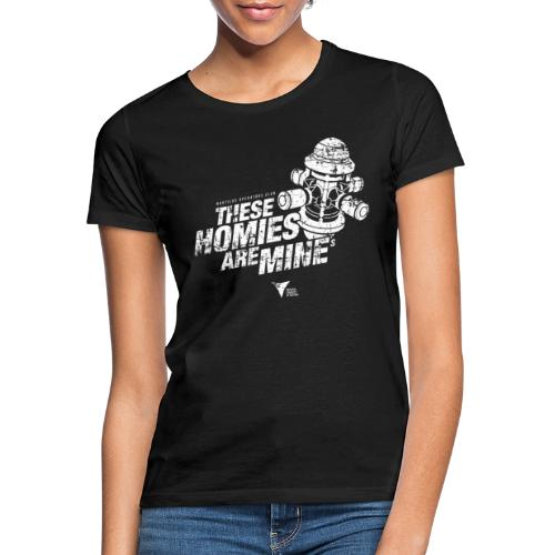 These Homies are Mine - Frauen T-Shirt