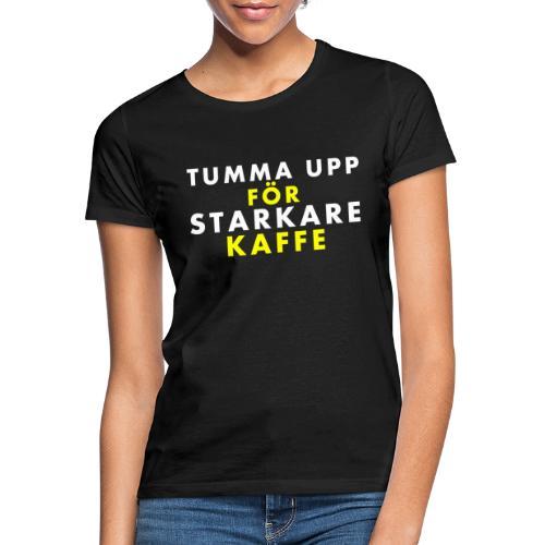 Tumma upp för starkare kaffe - T-shirt dam