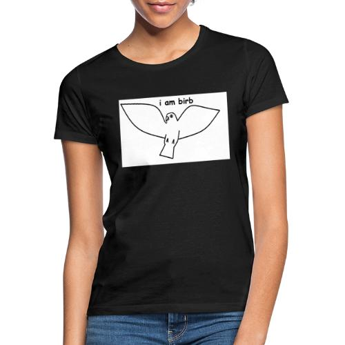 i am birb - Women's T-Shirt