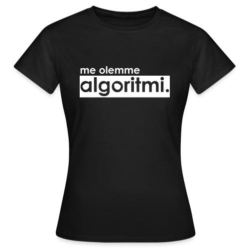 me olemme algoritmi. - Naisten t-paita