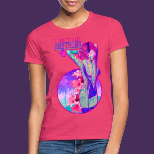 I don't Feel Anything - Women's T-Shirt