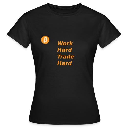 Trade Hard Bitcoin - Vrouwen T-shirt