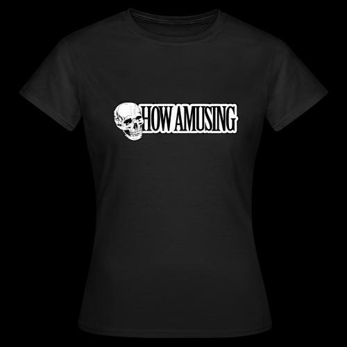 HOW AMUSING (aged) - T-shirt Femme