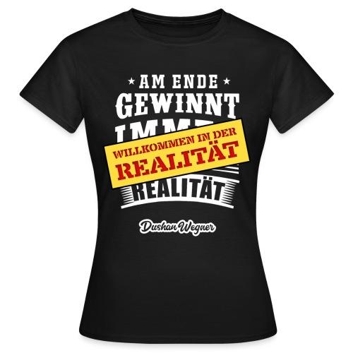 Willkommen in der Realität - Frauen T-Shirt