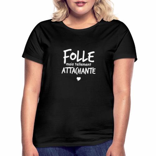 Folle mais tellement Attachante - T-shirt Femme