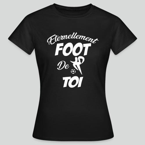 Éternellement Foot de Toi (B) - T-shirt Femme