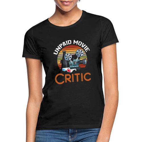 Unpaid Movie Critic - Frauen T-Shirt