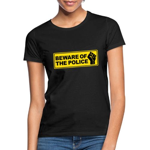 Beware of the Police Vorsicht Polizei - Frauen T-Shirt