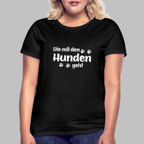 DIE MIT DEN HUNDEN GEHT - Hundepfoten - Frauen T-Shirt
