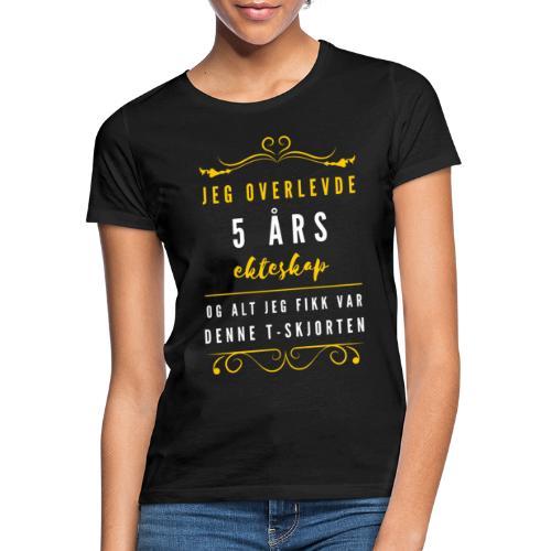 Jeg overlevede 5 års ekteskap - og alt jeg fikk - T-skjorte for kvinner