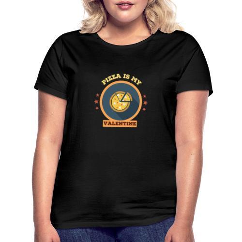 Pizza is my valentine - Frauen T-Shirt