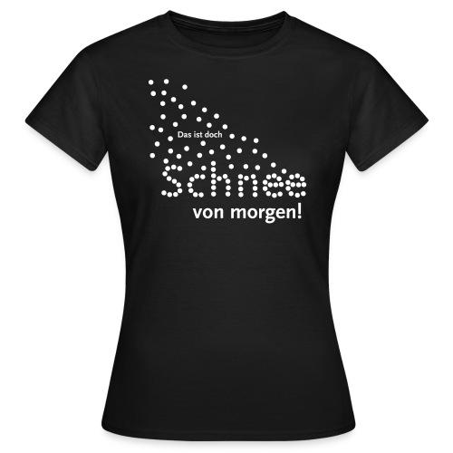 Schnee von morgen - Frauen T-Shirt
