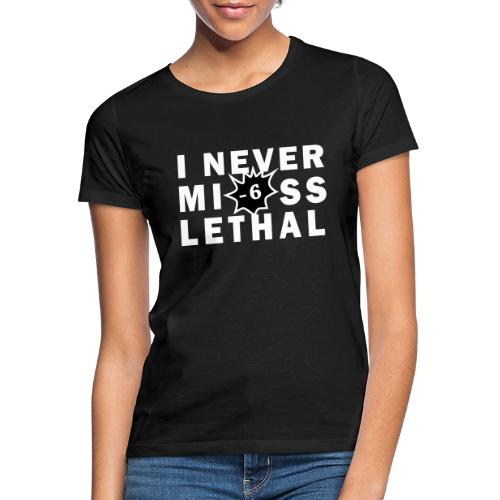 Never Miss Lethal White - Women's T-Shirt