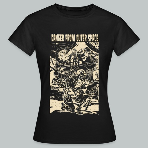 Danger From Outer Space C - Women's T-Shirt