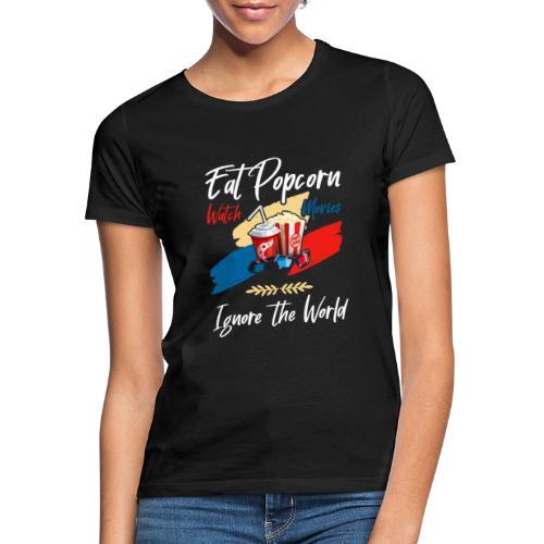 Eat Popcorn Watch Movies Ignore The World - Frauen T-Shirt