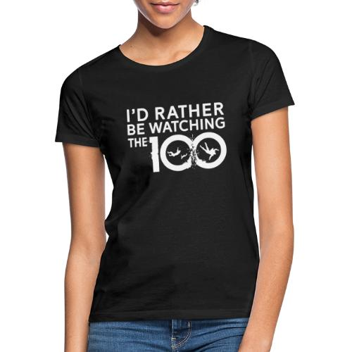 I'd Rather Be Watching The100 - T-shirt Femme
