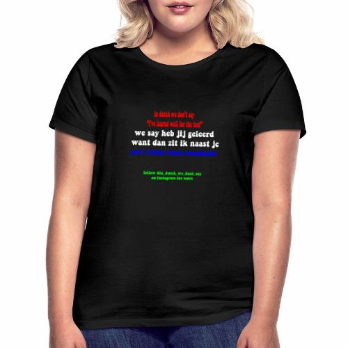 in dutch 1 - Vrouwen T-shirt
