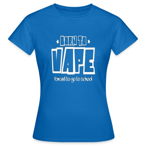 Born to vape - Women's T-Shirt