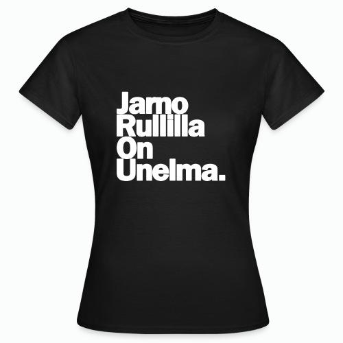 Jarno Rullilla On Unelma. - Naisten t-paita