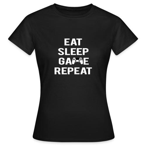 Eat, sleep, game, REPEAT - Women's T-Shirt