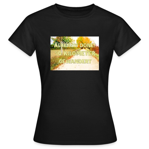 Alles erledigt! 50 Kilometer gewandert - Frauen T-Shirt