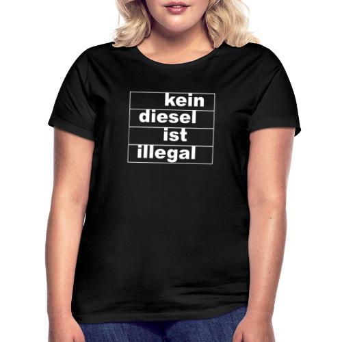 kein diesel ist illegal - weißer Druck - Frauen T-Shirt