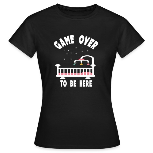 game over to be here - T-shirt Femme
