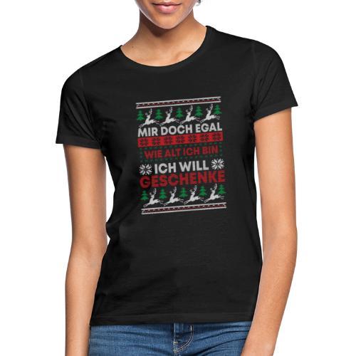 Mir doch egal wie alt ich bin ich will Geschenke - Frauen T-Shirt