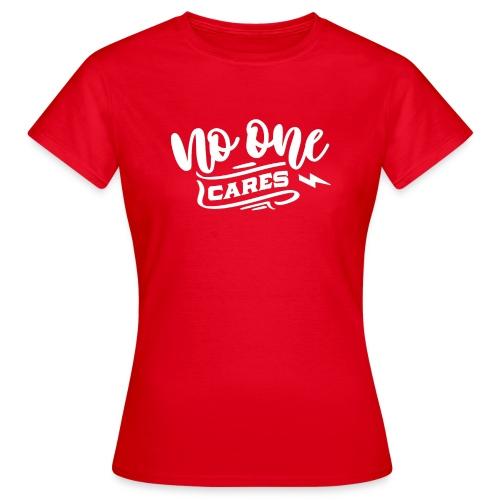 Krasse Geschenke - No one cares - Frauen T-Shirt