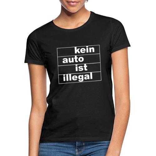 kein auto ist illegal weiß - Frauen T-Shirt