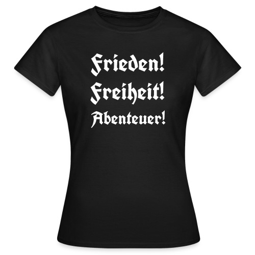 Frieden Freiheit Abenteuer3 - Frauen T-Shirt