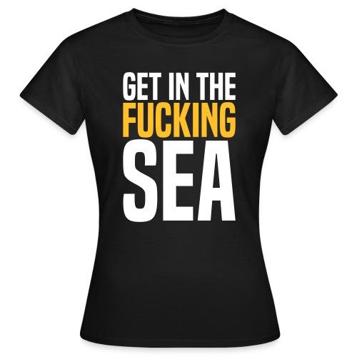 get in the fucking sea 02 - Women's T-Shirt