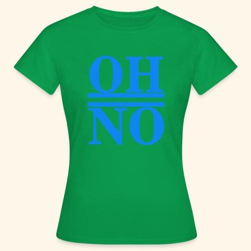Oh no - Maglietta da donna