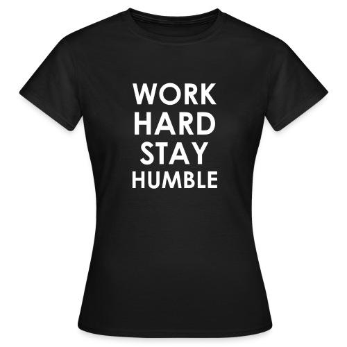 WORK HARD STAY HUMBLE - Frauen T-Shirt